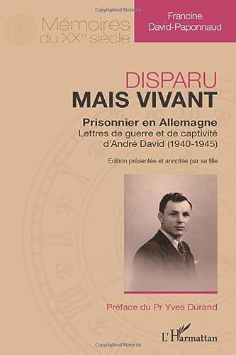 9782296996243: Disparu mais vivant : prisonnier en Allemagne: Lettres de guerre et de captivité d'André David (1940-1945) (French Edition)