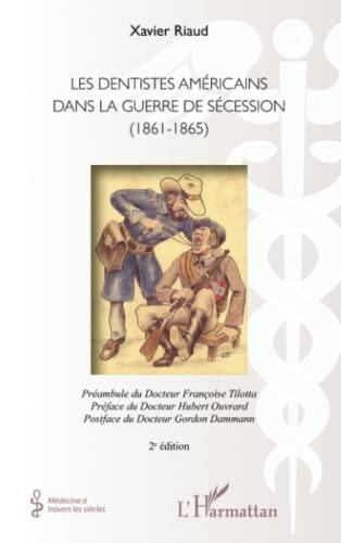 9782296996304: Les dentistes américains dans la guerre de Sécession (1861-1865): (2e édition) (Médecine à travers les siècles) (French Edition)