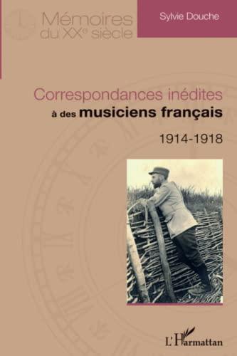 9782296996885: Correspondances inédites à des musiciens français: 1914 - 1918 (French Edition)