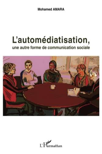 9782296997806: L'automédiatisation: Une autre forme de communication sociale (French Edition)