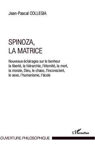 9782296997936: Spinoza, La matrice: Nouveaux Éclairages Sur Le Bonheur, La Liberté, La Hérarchie, L'éternité, La Mort, La Morale, Dieu, Le Chaos, L'inconscient, Le Sexe, L'humanisme, L'école