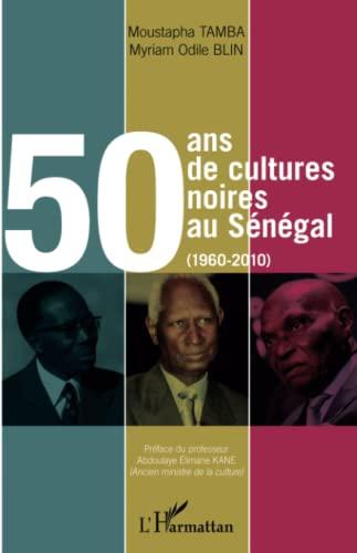 50 ans de cultures noires au Sénégal (1960-2010): Myriam Odile Blin