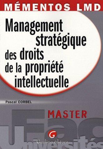 management stratégique des droits de la propriété intellectuelle: Pascal ...