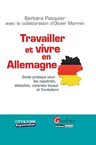 9782297003025: Travailler et vivre en Allemagne : Guide pratique pour les expatriés, détachés, contrats locaux et frontaliers (City & York)