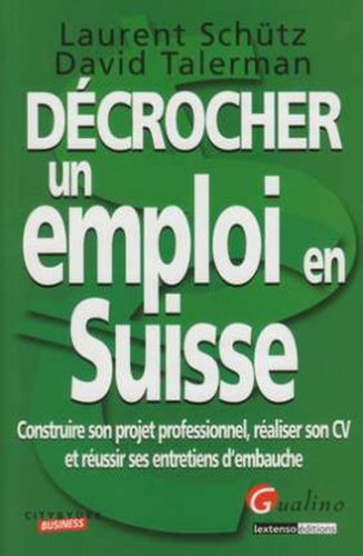 9782297004596: Décrocher un emploi en Suisse : Construire son projet professionnel, réaliser son CV et réussir ses entretiens d'embauche