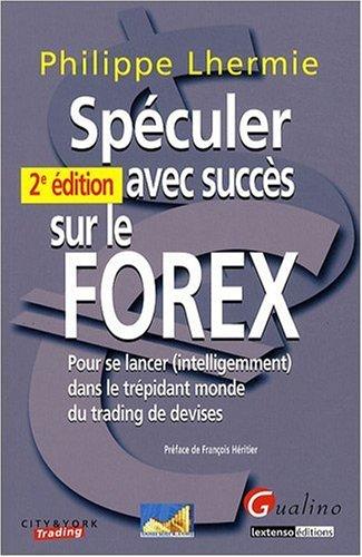 9782297004701: Spéculer avec succès sur le FOREX : Pour se lancer (intelligemment) dans le trépidant monde du trading de devises