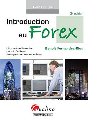 Introduction au Forex (3e édition): Benoit Fernandez Riou