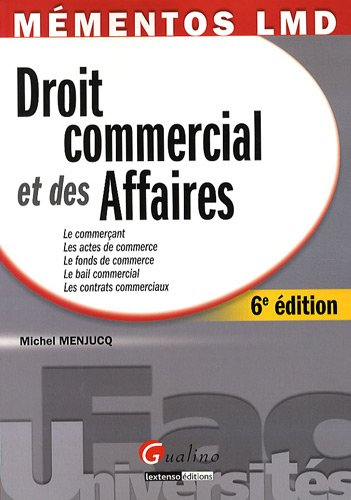 9782297011761: Droit commercial et des Affaires : Le commerçant ; Les actes de commerce ; Le fonds de commerce ; Le bail commercial ; Les contrats commerciaux
