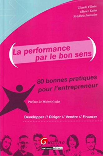 """""""la performance par le bon sens ; 80 bonnes pratiques pour l'entrepreneur"""": Frédé..."""