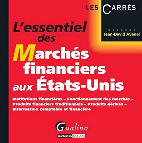 9782297014816: L'essentiel des march�s financiers aux Etats-Unis : Institutions financi�res, fonctionnement des march�s, produits financiers traditionnels, produits d�riv�s, information comptable et financi�re