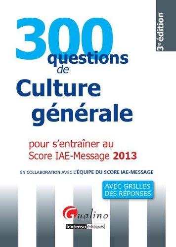9782297031134: 300 questions de culture générale, économique et managériale pour s'entraîner au Score IAE-Message 2013