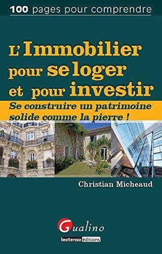 9782297038201: L'immobilier pour se loger et pour investir : Se construire un patrimoine solide comme la pierre !