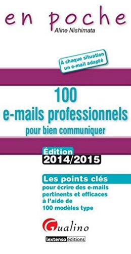 100 e-mails professionnels pour bien communiquer 2014-2015: Nishimata Aline