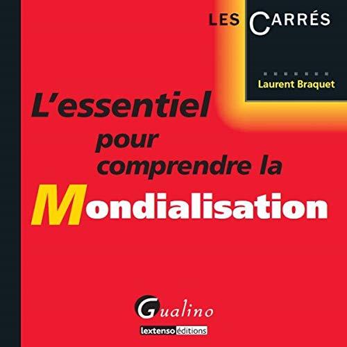 L'essentiel pour la mondialisation: Laurent Braquet