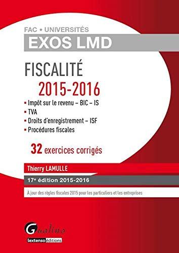 9782297047050: Fiscalit� 2015-2016 : 32 exercices corrig�s : imp�ts sur le revenu - BIC - IS, TVA, droits d'enregistrement - ISF, proc�dures fiscales