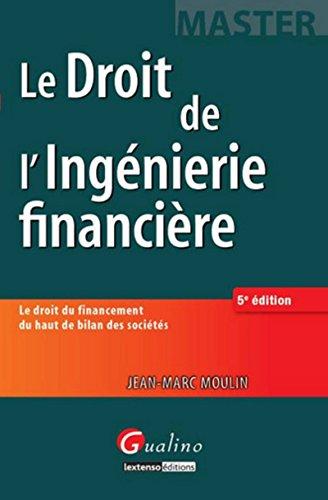 9782297047364: Le Droit de l'Ingénierie financière : Le droit du financement du haut de bilan des sociétés