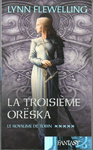 9782298008319: La troisième Oreska (le royaume de Tobin tome 5)