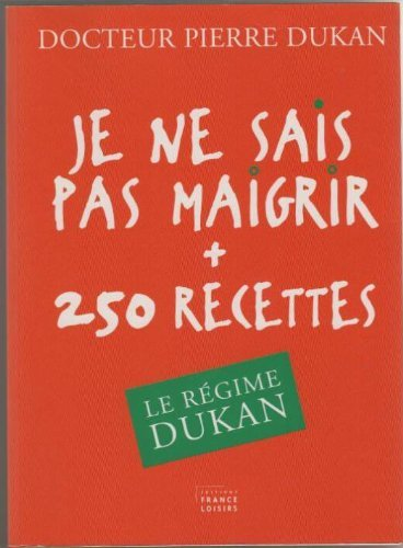 9782298008647: Je ne sais pas maigrir 250 recettes. Le régime Dukan