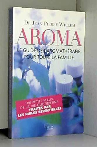 9782298010060: AROMA LE GUIDE DE L'AROMATHERAPIE POUR TOUTE LA FAMILLE