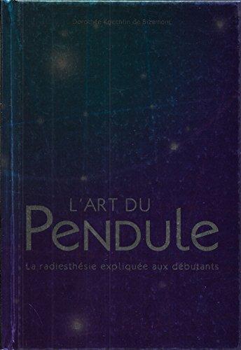 9782298013665: L'Art du pendule: la radiesthésie expliquée aux débutants