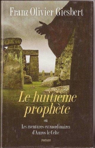 9782298018127: Le huitième prophète ou Les aventures extraordinaires d'Amros le Celte