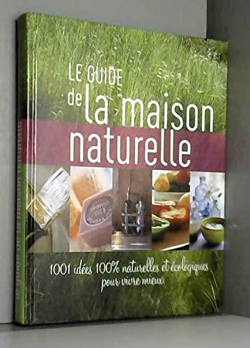 9782298027310: Le guide de maison naturelle 1001 idées 100% naturelles et écologiques pour vivre mieux
