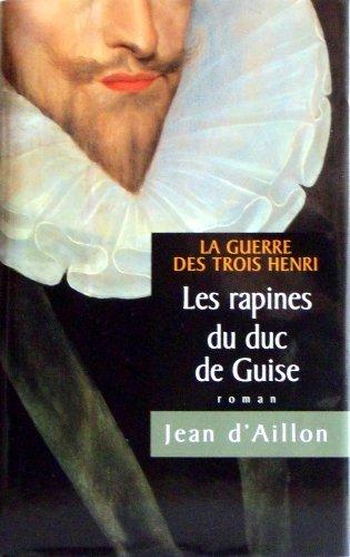 9782298030372: La Guerre des Trois Henri Tome 1: Les rapines du duc de Guise