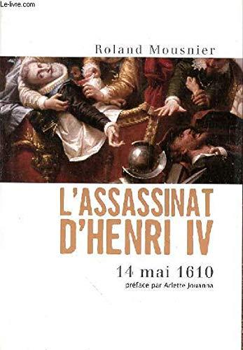 L'assassinat d'Henri IV - 14 Mai 1610: Roland Mousnier
