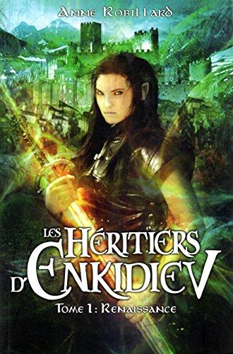 Les Héritiers d'Enkidiev - Tome 1 Renaissance: Anne Robillard