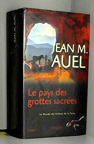 LE PAYS DES GROTTES SACREES suivi de: Jean M. Auel