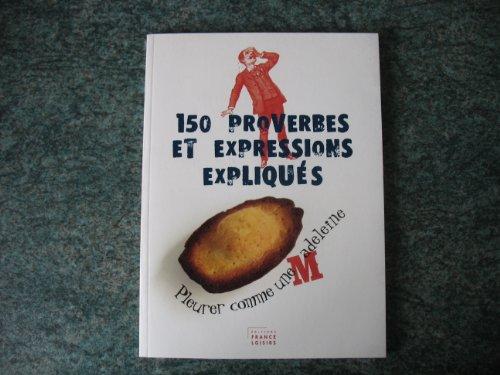 150 proverbes et expressions expliqués: Gilles Guilleron