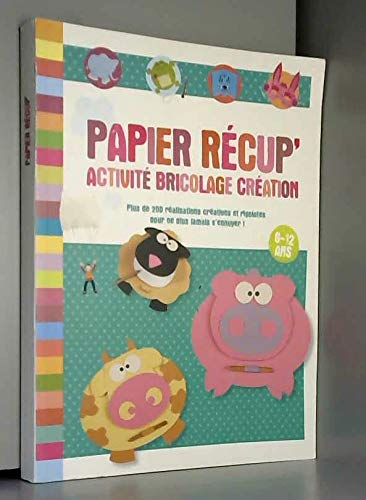 9782298058482: PAPIER RECUP ACTIVITE BRICOLAGE CREATION