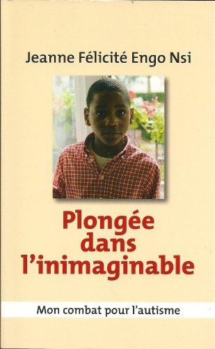 9782298058680: PLONG�E DANS L'INIMAGINABLE. Mon combat pour l'autisme