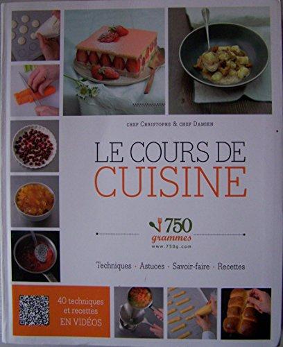 9782298060409: Le cours de cuisine 750 grammes. Techniques, astuces, savoir-faire, recettes
