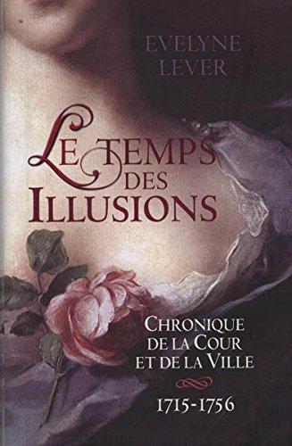 9782298060713: LE TEMPS DES ILLUSIONS. Chronique de la Cour et de la Ville 1715-1756