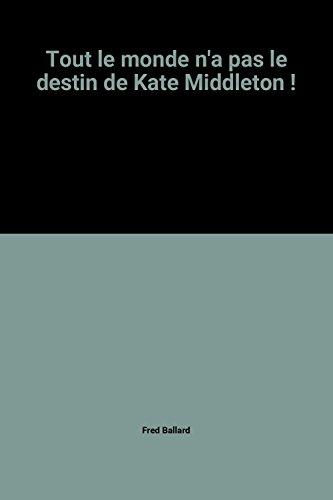 9782298063875: Tout le monde n'a pas le destin de Kate Middleton !