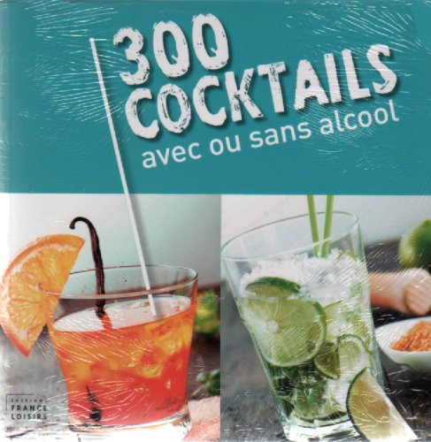 300 cocktails avec ou sans alcool: anne-laure esteves