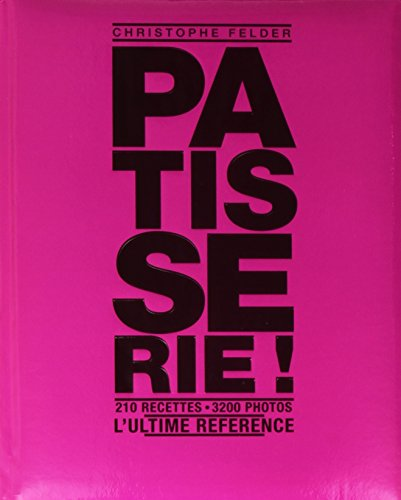 9782298076004: Patisserie ! L'ultime r�f�rence - 210 recettes, 3200 photos