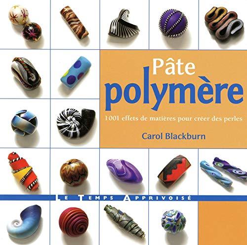 Pâte polymère : 1001 effets de matière pour créer des perles: Carol ...