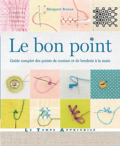 9782299002156: Le bon point : Guide complet des points de couture et de broderie à la main