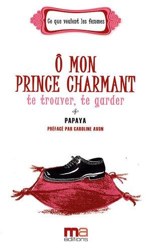 9782300019463: O mon prince charmant : te trouver, te garder