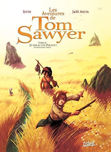 TOM SAWYER T02 (LES) : JE SERAI UN PIRATE: ISTIN JEAN-LUC