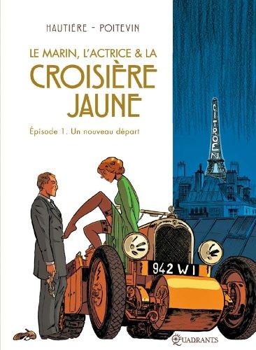 9782302017573: Le marin, l'actrice & la croisi�re jaune, tome 1 : Un nouveau d�part