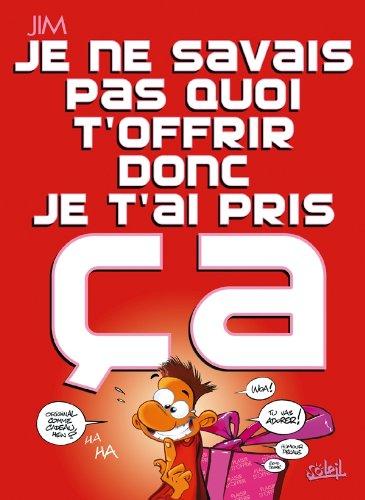 9782302018457: Je ne savais pas quoi t'offrir donc je t'ai pris ça (French Edition)