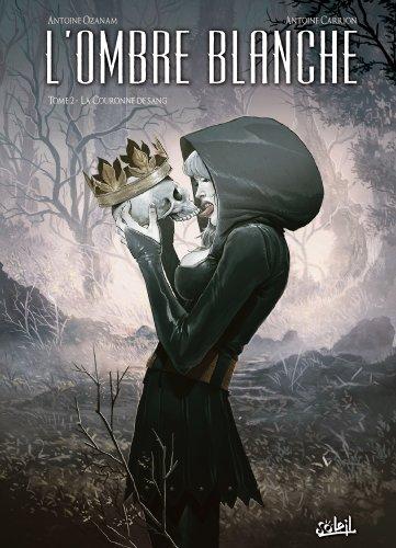 OMBRE BLANCHE (L') T.02 : LA COURONNE DE SANG: OZANAM ANTOINE