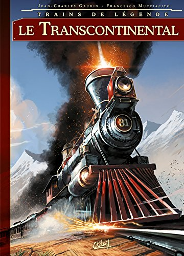 TRAINS DE LÉGENDE T.02 : LE TRANSCONTINENTAL: GAUDIN JEAN-CHARLES