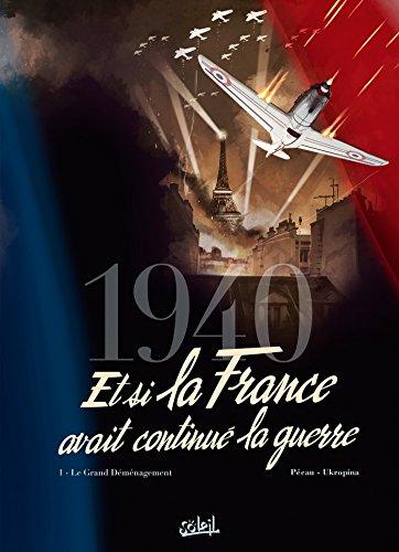 9782302047594: 1940 - Et si la France avait continué la guerre T1 - Le Grand Déménagement