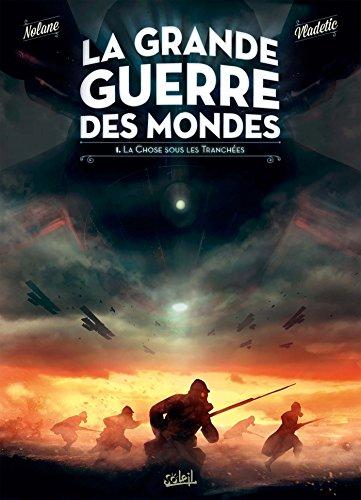 GRANDE GUERRE DES MONDES (LA) T.01 : LA CHOSE SOUS LES TRANCHÉES: NOLANE RICHARD D.