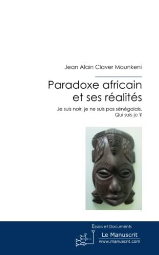 9782304002560: Paradoxe africain et ses réalités: Je suis noir, je ne suis pas Sénégalais. Qui suis-je?