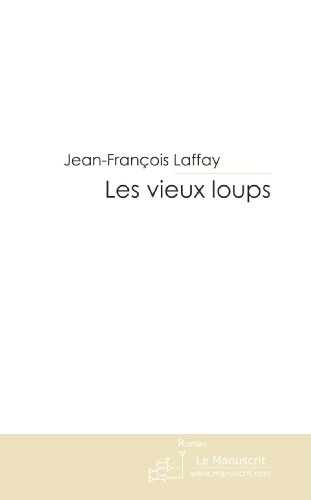 Les Vieux Loups (French Edition): Laffay, Jean-fran?ois